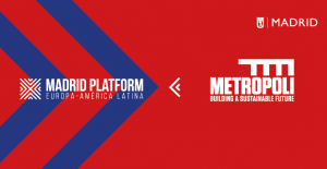 La Fundación Metrópoli se suma a Madrid Platform, primer HUB internacional de negocios entre Europa y América Latina